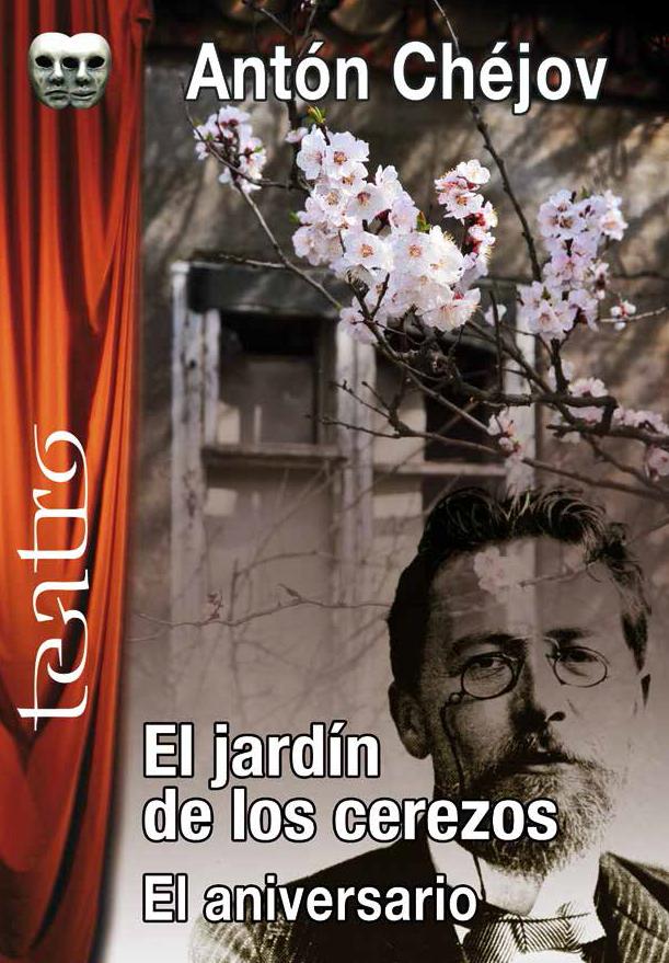 EL JARDÍN DE LOS CEREZOS. EL ANIVERSARIO. Antón Chéjov ...